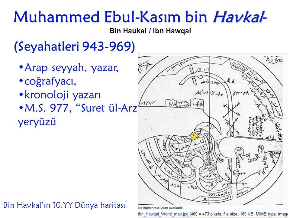 """Havkal Muhammed Ebul-Kasım bin Havkal- Bin Haukal / Ibn Hawqal  (Seyahatleri 943-969) Arap seyyah, yazar, coğrafyacı, kronoloji yazarı M.S. 977, """"Sur"""
