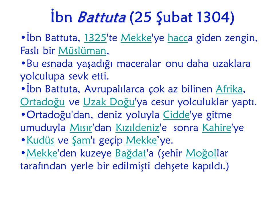 İbn Battuta, 1325'te Mekke'ye hacca giden zengin, Faslı bir Müslüman,1325MekkehaccMüslüman Bu esnada yaşadığı maceralar onu daha uzaklara yolculupa se