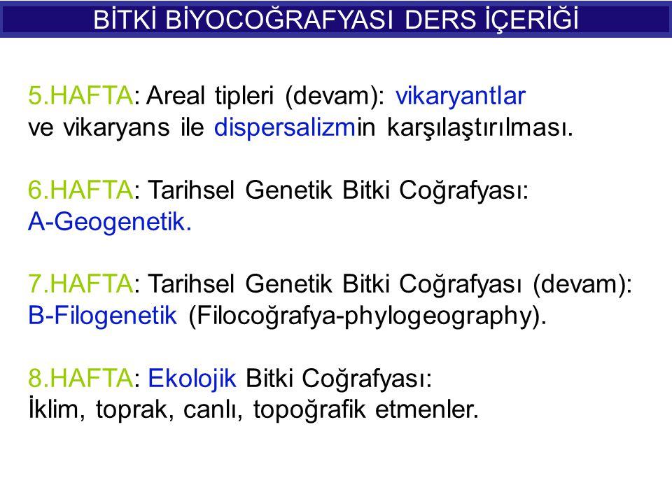 5.HAFTA: Areal tipleri (devam): vikaryantlar ve vikaryans ile dispersalizmin karşılaştırılması. 6.HAFTA: Tarihsel Genetik Bitki Coğrafyası: A-Geogenet