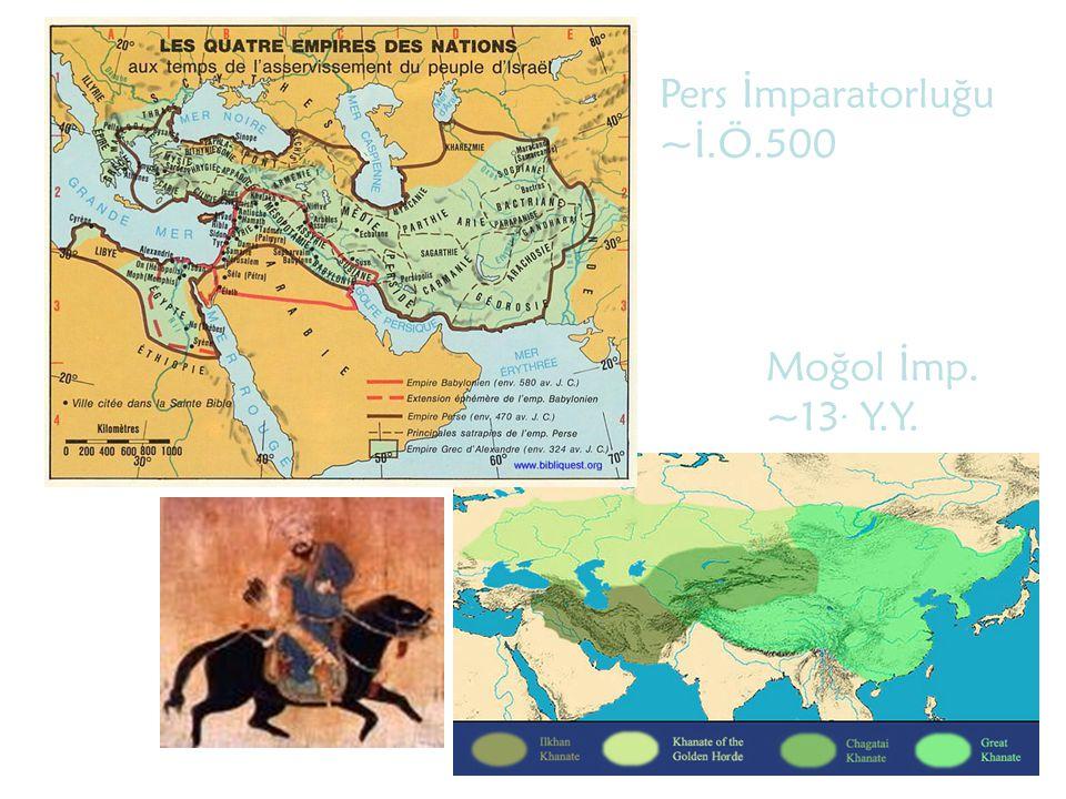 Pers İmparatorluğu ~İ.Ö.500 Moğol İmp. ~13. Y.Y.