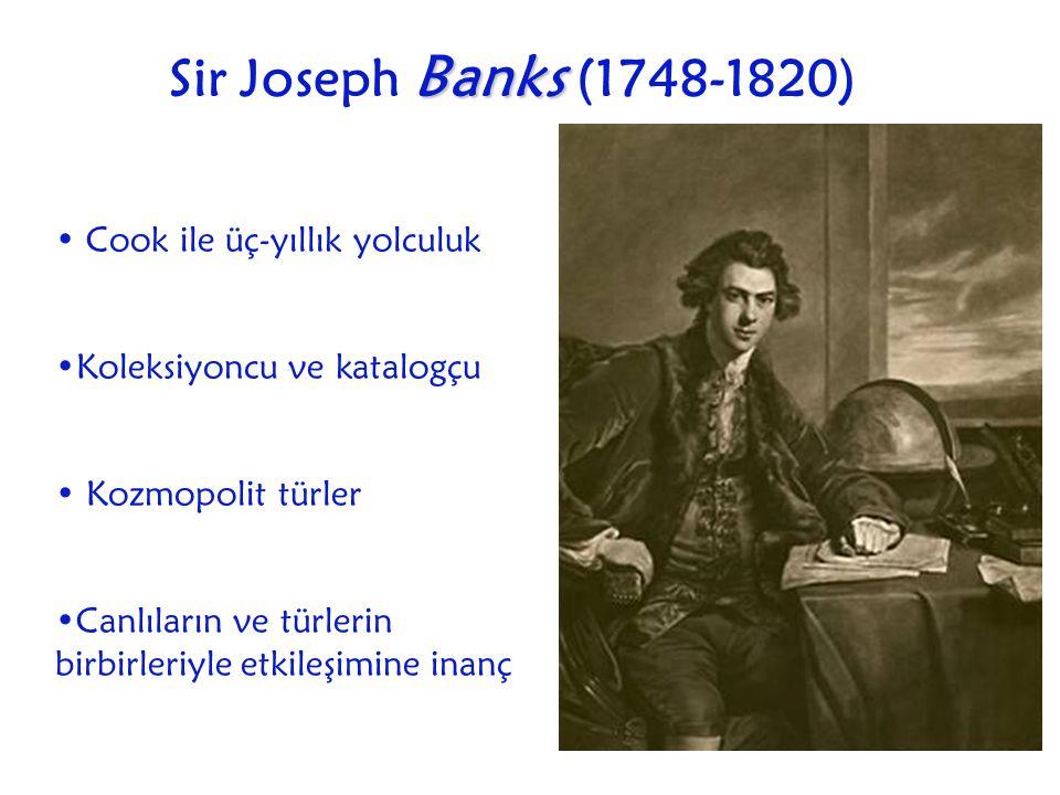 Sir Joseph B BB Banks (1748-1820) Cook ile üç-yıllık yolculuk Koleksiyoncu ve katalogçu Kozmopolit türler Canlıların ve türlerin birbirleriyle etkileş