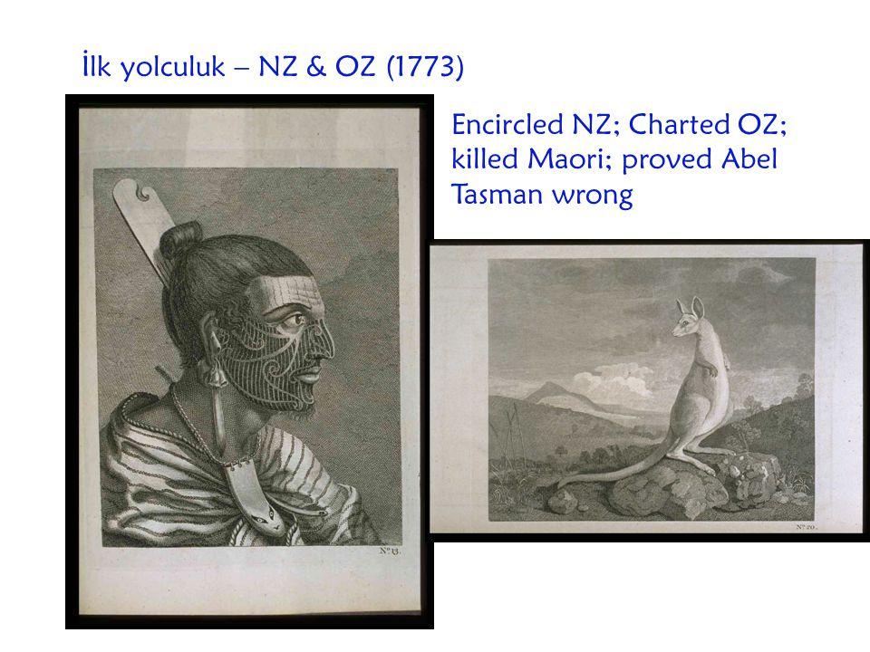 İlk yolculuk – NZ & OZ (1773) Encircled NZ; Charted OZ; killed Maori; proved Abel Tasman wrong