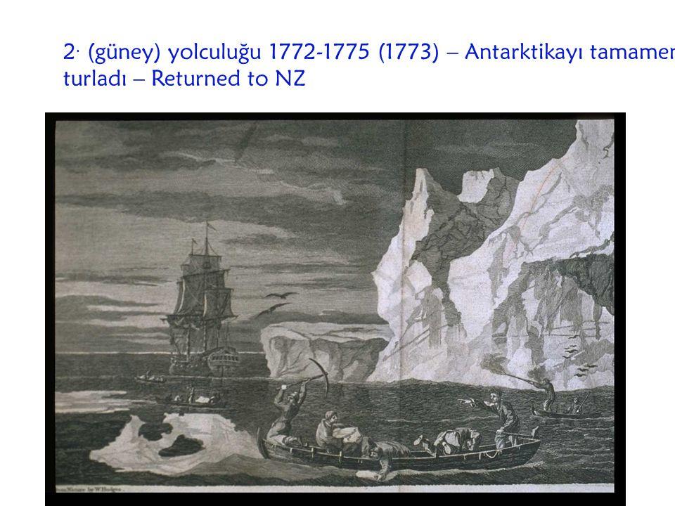 2. (güney) yolculuğu 1772-1775 (1773) – Antarktikayı tamamen turladı – Returned to NZ