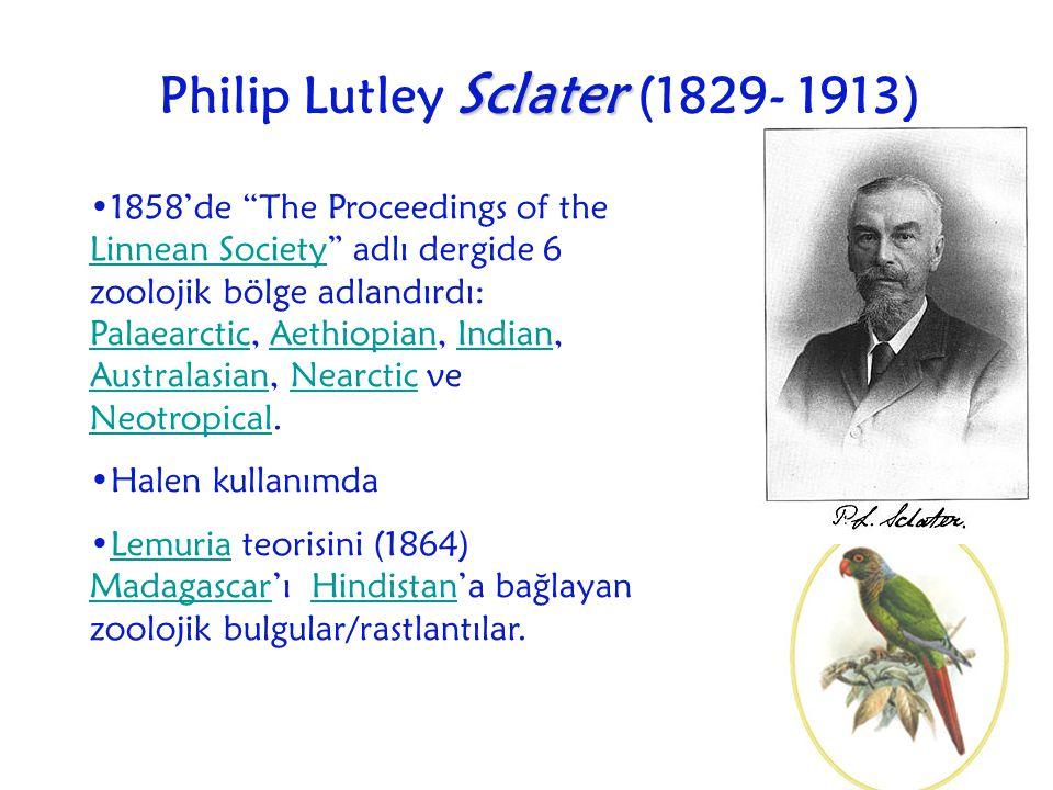 "Sclater Philip Lutley Sclater (1829- 1913) 1858'de ""The Proceedings of the Linnean Society"" adlı dergide 6 zoolojik bölge adlandırdı: Palaearctic, Aet"