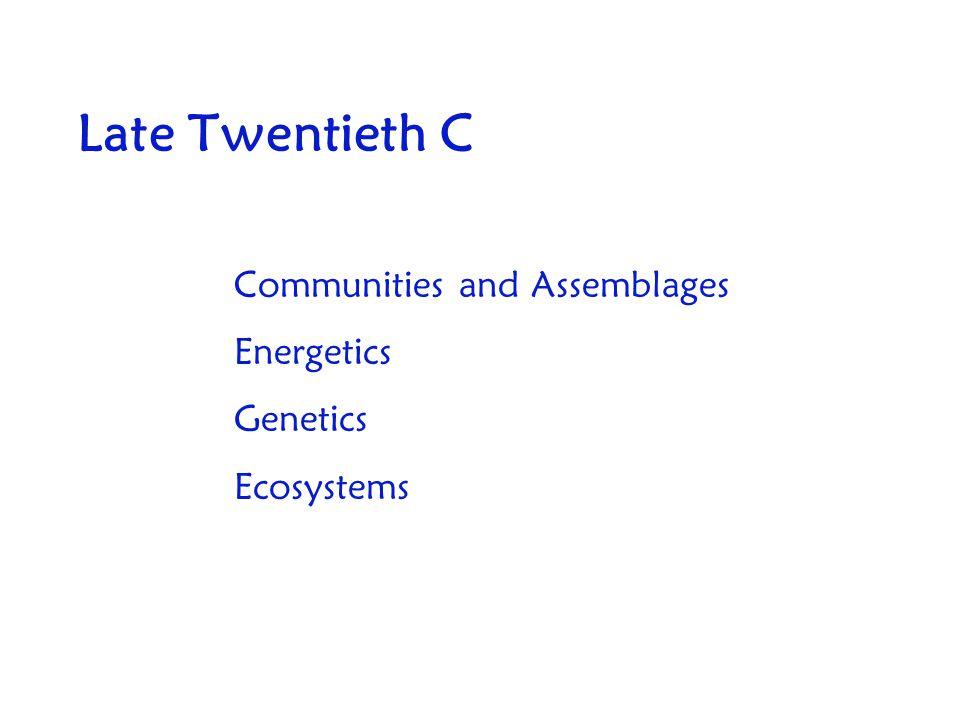 Late Twentieth C Communities and Assemblages Energetics Genetics Ecosystems