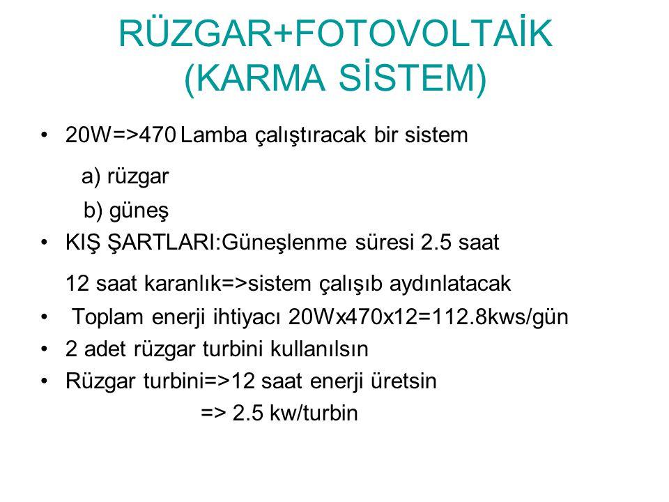 20W=>470 Lamba çalıştıracak bir sistem a) rüzgar b) güneş KIŞ ŞARTLARI:Güneşlenme süresi 2.5 saat 12 saat karanlık=>sistem çalışıb aydınlatacak Toplam