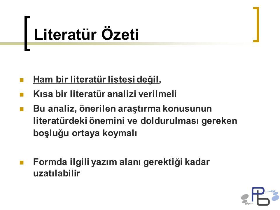 Literatür Özeti Ham bir literatür listesi değil, Kısa bir literatür analizi verilmeli Bu analiz, önerilen araştırma konusunun literatürdeki önemini ve