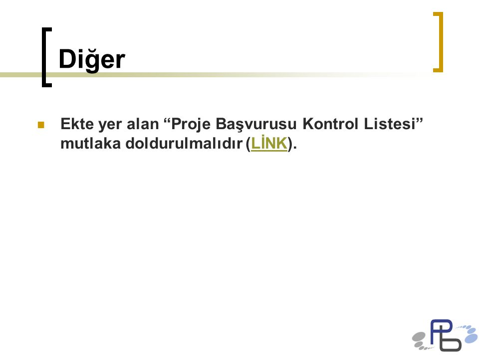 """Diğer Ekte yer alan """"Proje Başvurusu Kontrol Listesi"""" mutlaka doldurulmalıdır (LİNK).LİNK"""