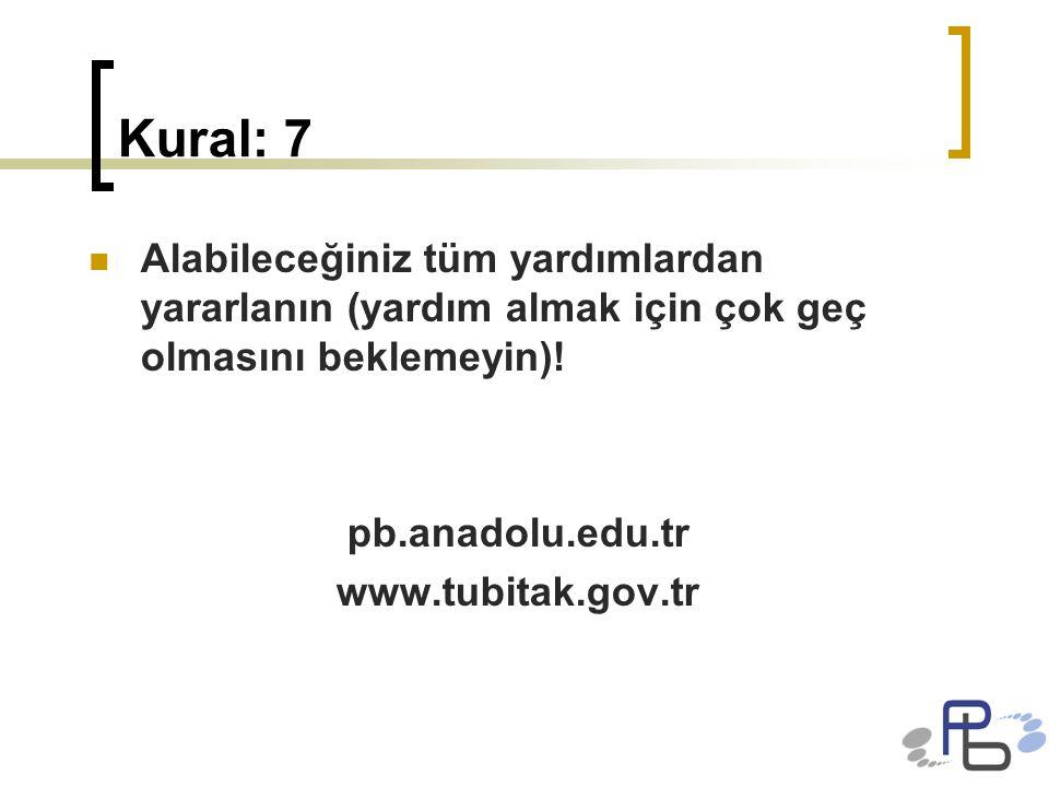 Kural: 7 Alabileceğiniz tüm yardımlardan yararlanın (yardım almak için çok geç olmasını beklemeyin)! pb.anadolu.edu.tr www.tubitak.gov.tr
