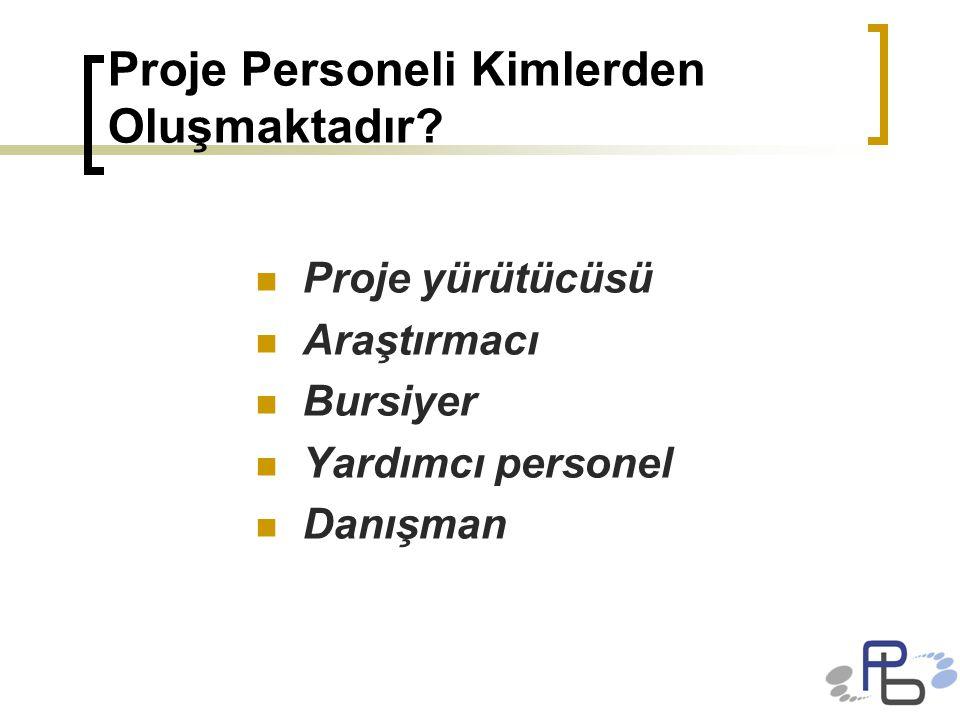 Proje Personeli Kimlerden Oluşmaktadır? Proje yürütücüsü Araştırmacı Bursiyer Yardımcı personel Danışman