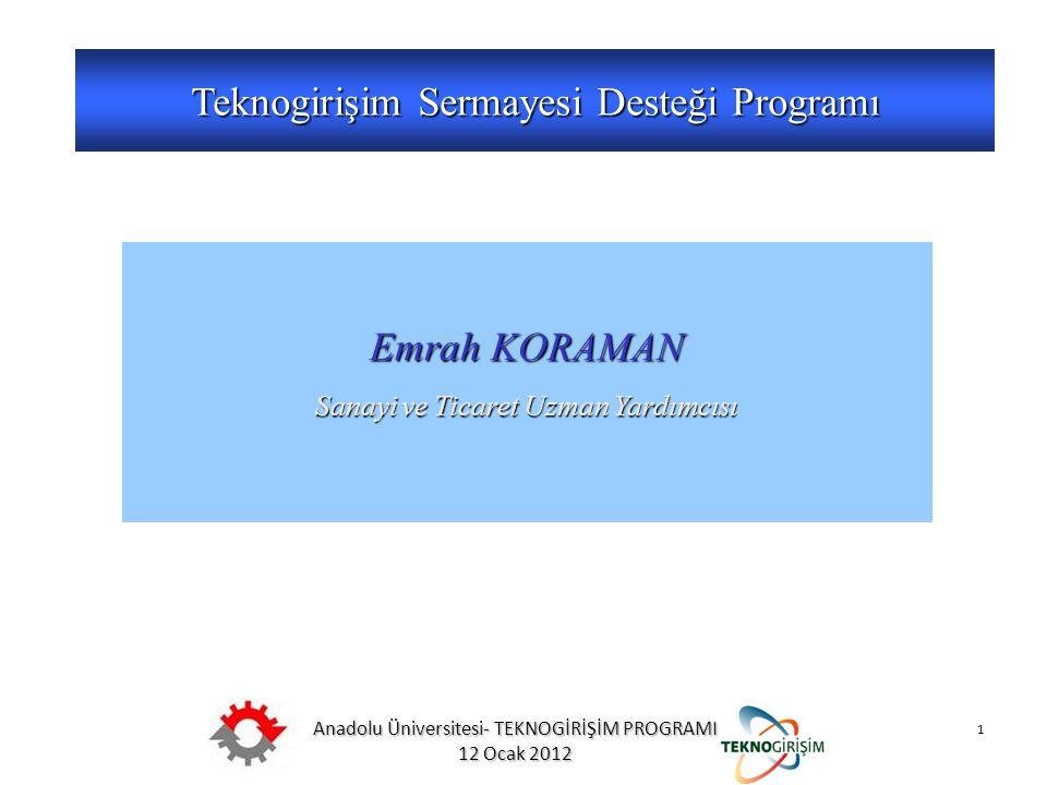 Anadolu Üniversitesi- TEKNOGİRİŞİM PROGRAMI 12 Ocak 2012 1 Teknogirişim Sermayesi Desteği Programı YÖNETMELİK Emrah KORAMAN Sanayi ve Ticaret Uzman Ya