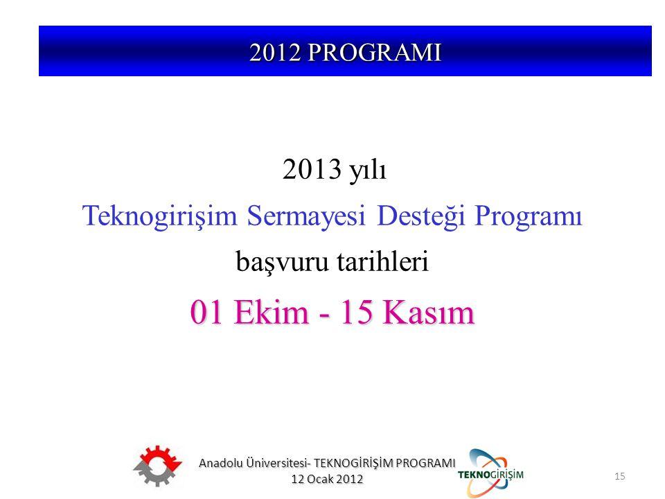 Anadolu Üniversitesi- TEKNOGİRİŞİM PROGRAMI 12 Ocak 2012 15 5746 SAYILI KANUN VE 26953 SAYILI YÖNETMELİK 2013 yılı Teknogirişim Sermayesi Desteği Prog