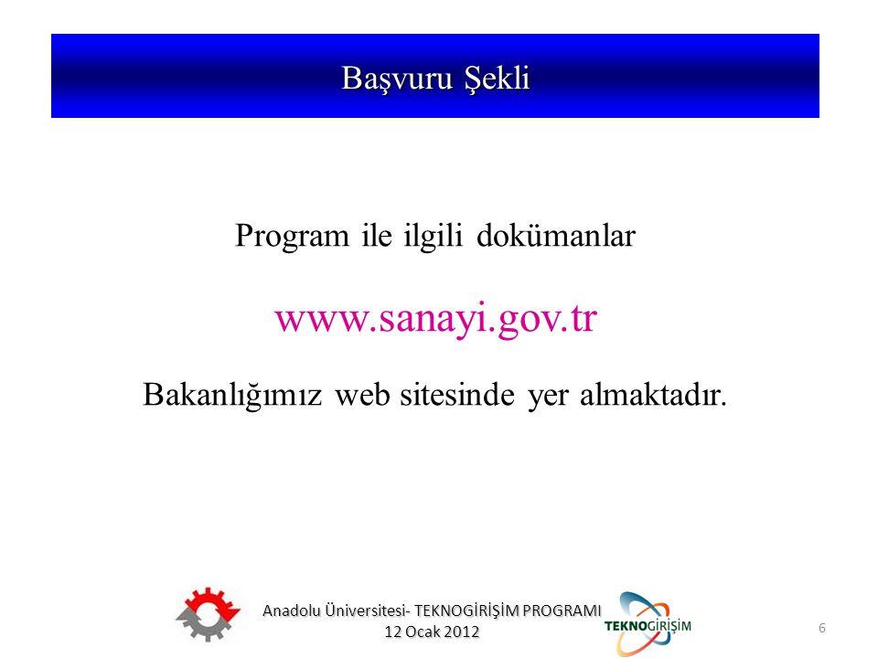 Anadolu Üniversitesi- TEKNOGİRİŞİM PROGRAMI 12 Ocak 2012 6 5746 SAYILI KANUN VE 26953 SAYILI YÖNETMELİK Program ile ilgili dokümanlar www.sanayi.gov.t
