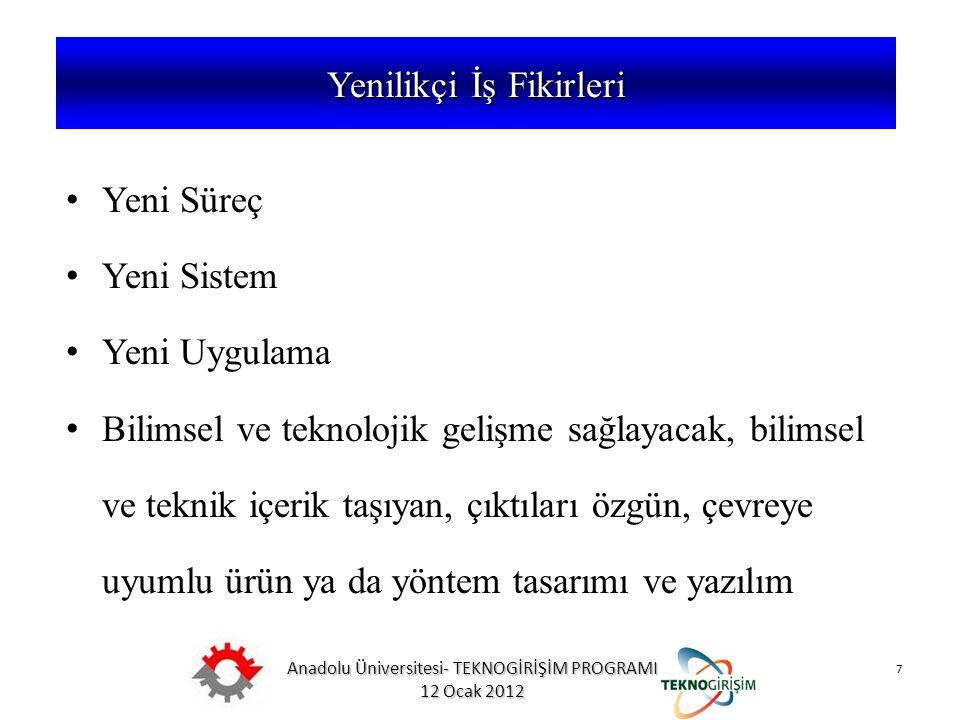 Anadolu Üniversitesi- TEKNOGİRİŞİM PROGRAMI 12 Ocak 2012 Yenilikçi İş Fikirleri 7 5746 SAYILI KANUN VE 26953 SAYILI YÖNETMELİK Yeni Süreç Yeni Sistem