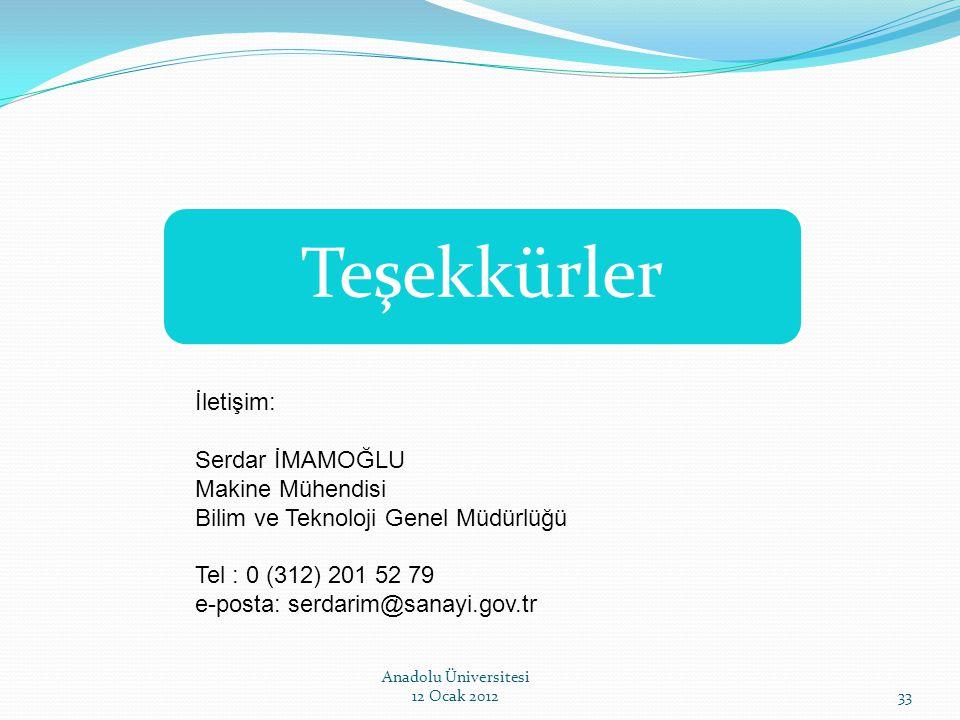 Teşekkürler Anadolu Üniversitesi 12 Ocak 201233 İletişim: Serdar İMAMOĞLU Makine Mühendisi Bilim ve Teknoloji Genel Müdürlüğü Tel : 0 (312) 201 52 79