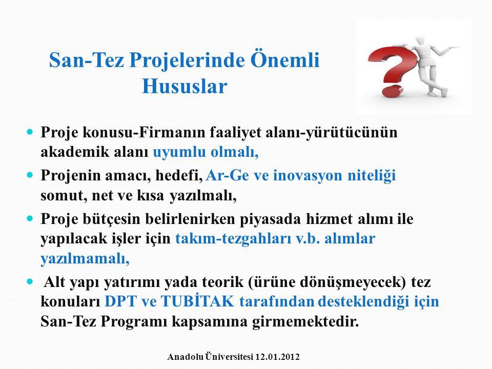 San-Tez Projelerinde Önemli Hususlar Proje konusu-Firmanın faaliyet alanı-yürütücünün akademik alanı uyumlu olmalı, Projenin amacı, hedefi, Ar-Ge ve i