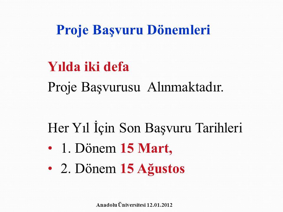 Proje Başvuru Dönemleri Anadolu Üniversitesi 12.01.2012 Yılda iki defa Proje Başvurusu Alınmaktadır. Her Yıl İçin Son Başvuru Tarihleri 1. Dönem 15 Ma