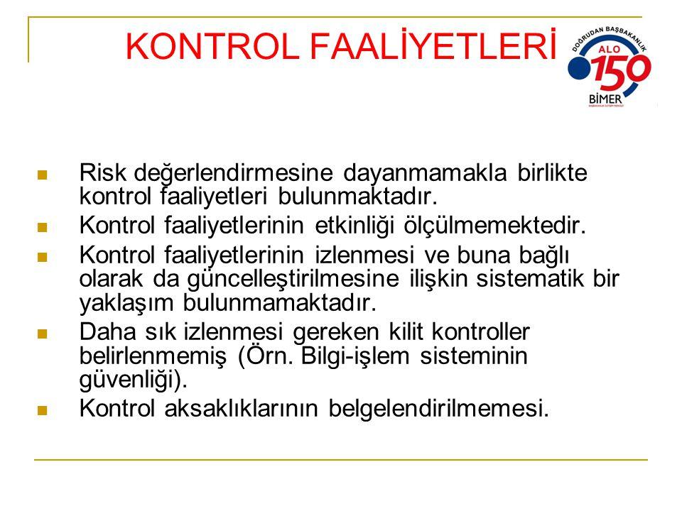 KONTROL FAALİYETLERİ Risk değerlendirmesine dayanmamakla birlikte kontrol faaliyetleri bulunmaktadır. Kontrol faaliyetlerinin etkinliği ölçülmemektedi