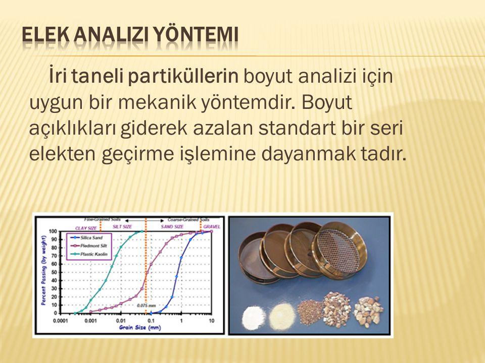 İri taneli partiküllerin boyut analizi için uygun bir mekanik yöntemdir. Boyut açıklıkları giderek azalan standart bir seri elekten geçirme işlemine d