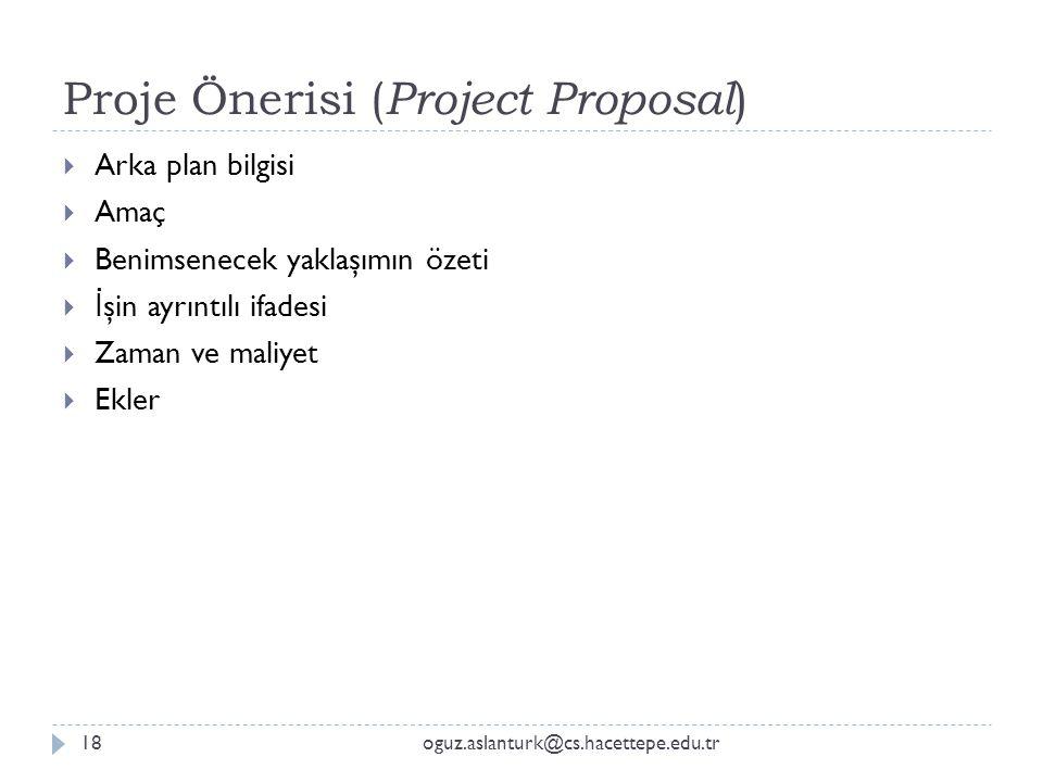 Proje Önerisi ( Project Proposal ) oguz.aslanturk@cs.hacettepe.edu.tr18  Arka plan bilgisi  Amaç  Benimsenecek yaklaşımın özeti  İ şin ayrıntılı i