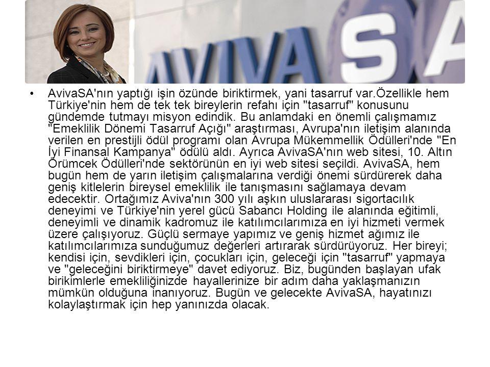 AvivaSA'nın yaptığı işin özünde biriktirmek, yani tasarruf var.Özellikle hem Türkiye'nin hem de tek tek bireylerin refahı için