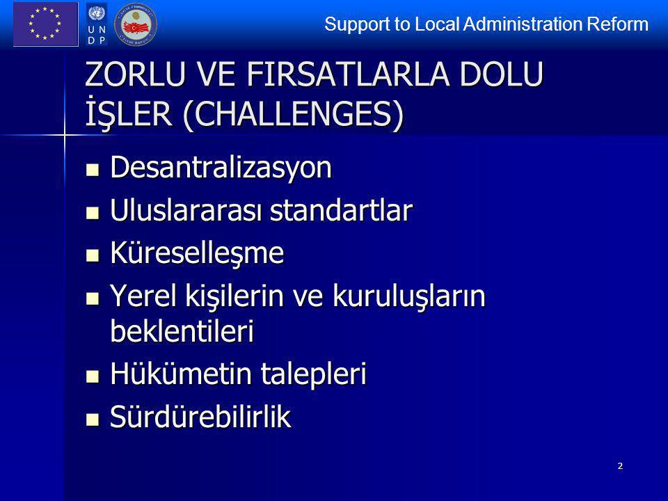 Support to Local Administration Reform 2 ZORLU VE FIRSATLARLA DOLU İŞLER (CHALLENGES) Desantralizasyon Desantralizasyon Uluslararası standartlar Ulusl