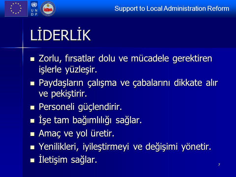 Support to Local Administration Reform 7 LİDERLİK Zorlu, fırsatlar dolu ve mücadele gerektiren işlerle yüzleşir. Zorlu, fırsatlar dolu ve mücadele ger