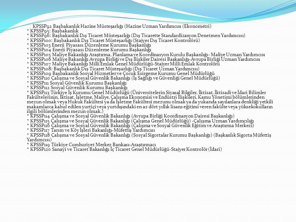 KPSSP92 Başbakanlık Hazine Müsteşarlığı (Hazine Uzman Yardımcısı (Ekonometri) * KPSSP95: Başbakanlık * KPSSP96: Başbakanlık Dış Ticaret Müsteşarlığı (