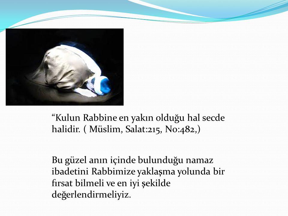 """""""Kulun Rabbine en yakın olduğu hal secde halidir. ( Müslim, Salat:215, No:482,) Bu güzel anın içinde bulunduğu namaz ibadetini Rabbimize yaklaşma yolu"""