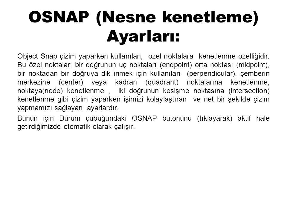 OSNAP (Nesne kenetleme) Ayarları: Object Snap çizim yaparken kullanılan, özel noktalara kenetlenme özelliğidir. Bu özel noktalar; bir doğrunun uç nokt