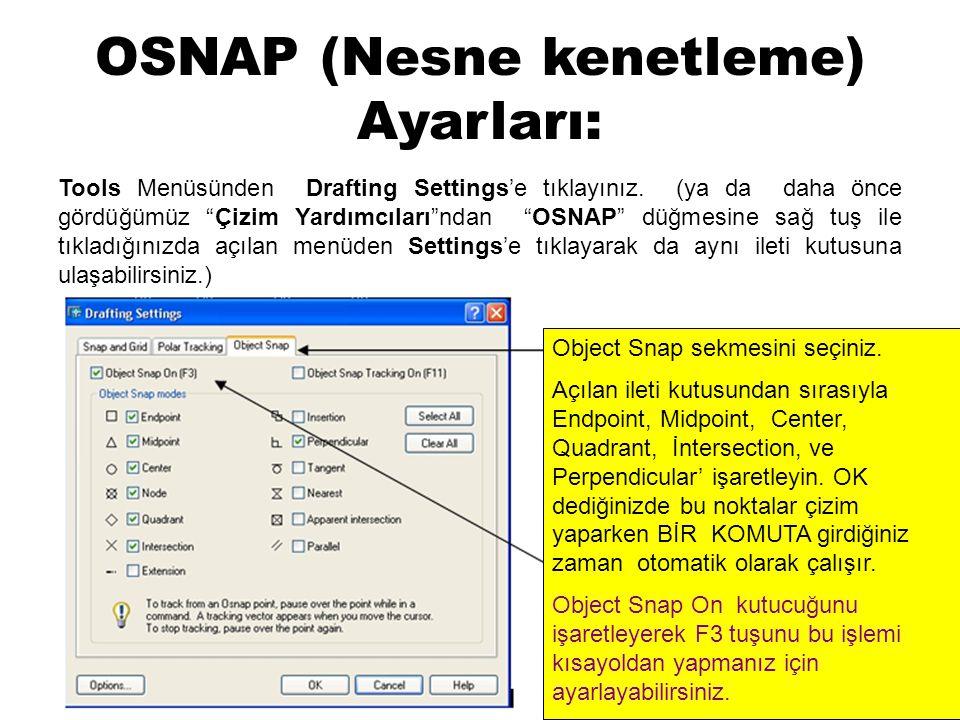 """OSNAP (Nesne kenetleme) Ayarları: Tools Menüsünden Drafting Settings'e tıklayınız. (ya da daha önce gördüğümüz """"Çizim Yardımcıları""""ndan """"OSNAP"""" düğmes"""