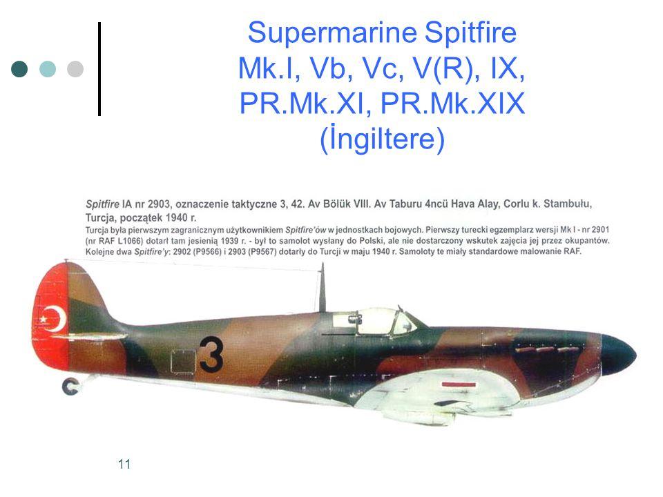 11 Supermarine Spitfire Mk.I, Vb, Vc, V(R), IX, PR.Mk.XI, PR.Mk.XIX (İngiltere)