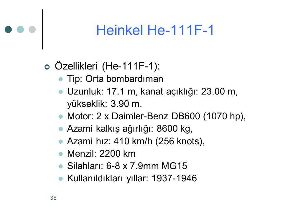 35 Özellikleri (He-111F-1): Tip: Orta bombardıman Uzunluk: 17.1 m, kanat açıklığı: 23.00 m, yükseklik: 3.90 m.