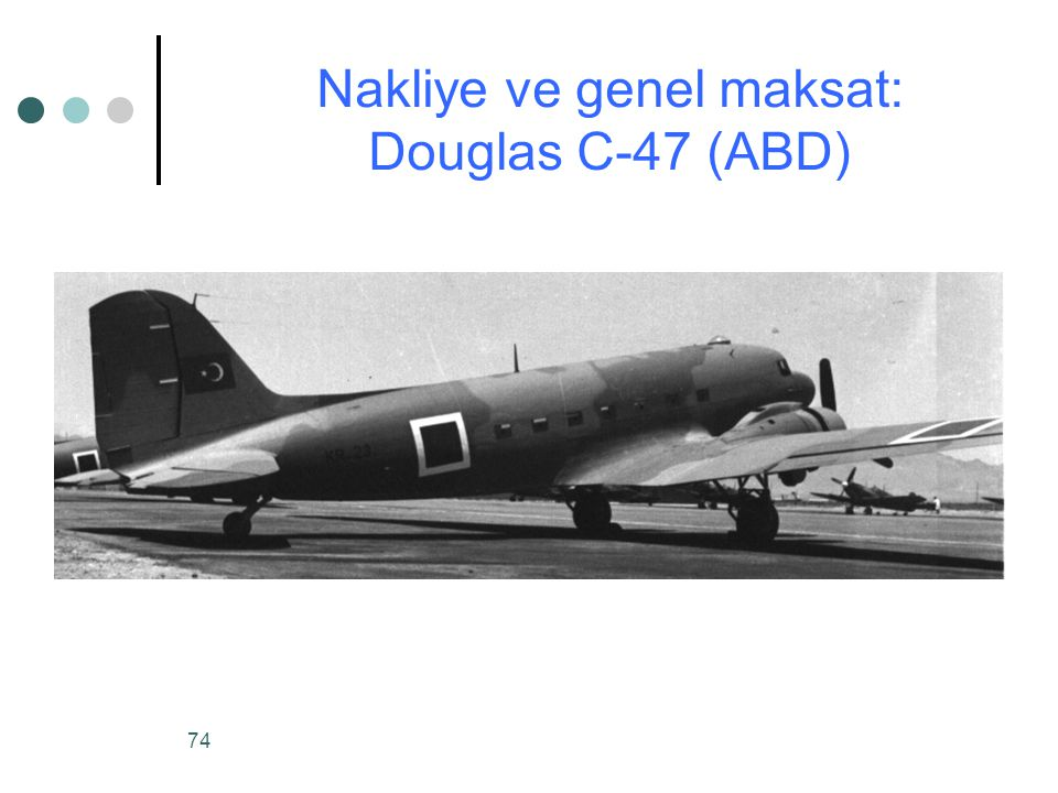 74 Nakliye ve genel maksat: Douglas C-47 (ABD)