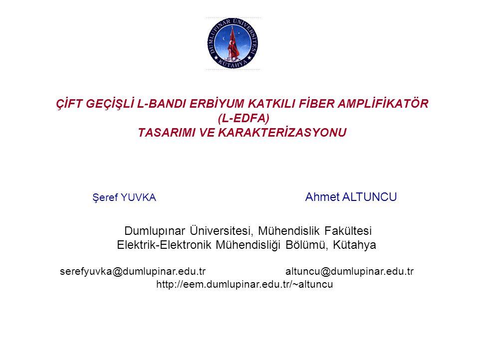 ÇİFT GEÇİŞLİ L-BANDI ERBİYUM KATKILI FİBER AMPLİFİKATÖR (L-EDFA) TASARIMI VE KARAKTERİZASYONU Şeref YUVKA Ahmet ALTUNCU Dumlupınar Üniversitesi, Mühen