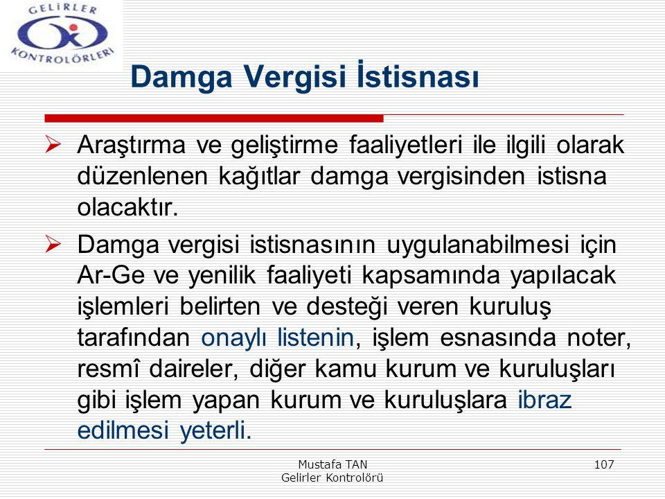 Mustafa TAN Gelirler Kontrolörü 107  Araştırma ve geliştirme faaliyetleri ile ilgili olarak düzenlenen kağıtlar damga vergisinden istisna olacaktır.