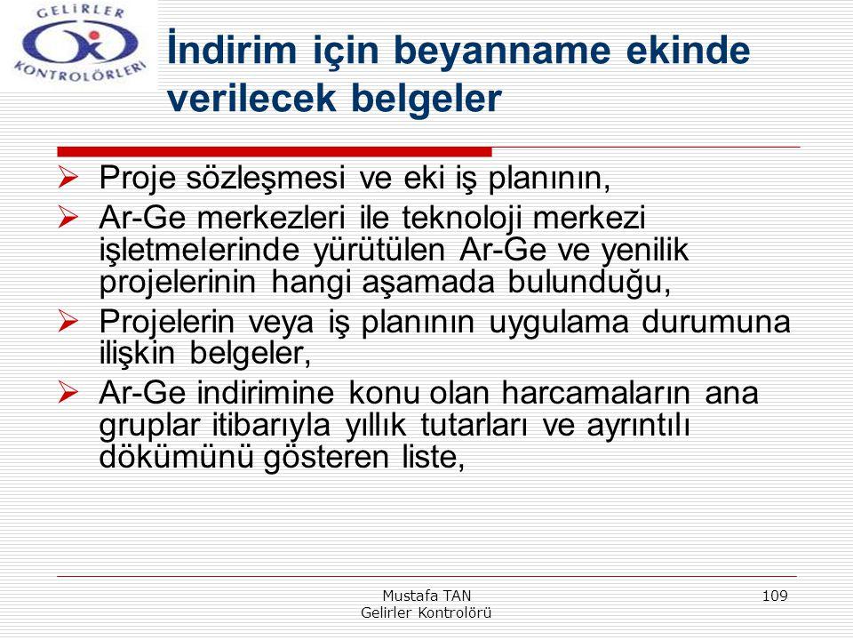 Mustafa TAN Gelirler Kontrolörü 109  Proje sözleşmesi ve eki iş planının,  Ar-Ge merkezleri ile teknoloji merkezi işletmelerinde yürütülen Ar-Ge ve