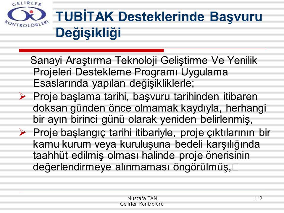 Mustafa TAN Gelirler Kontrolörü 112 Sanayi Araştırma Teknoloji Geliştirme Ve Yenilik Projeleri Destekleme Programı Uygulama Esaslarında yapılan değişi