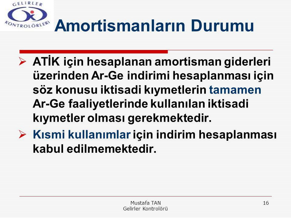Mustafa TAN Gelirler Kontrolörü 16  ATİK için hesaplanan amortisman giderleri üzerinden Ar-Ge indirimi hesaplanması için söz konusu iktisadi kıymetle