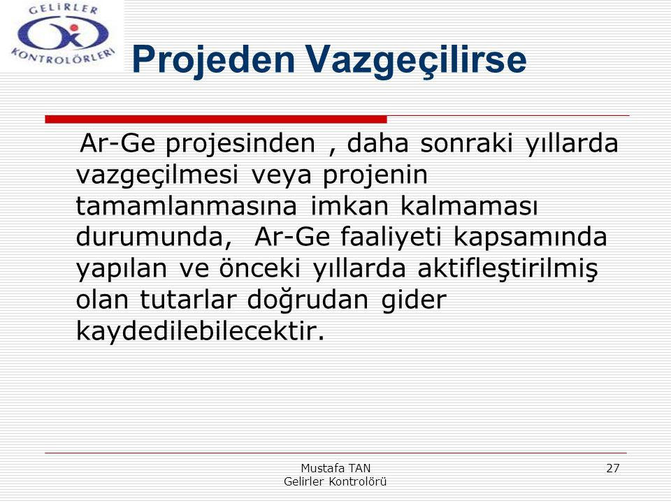 Mustafa TAN Gelirler Kontrolörü 27 Ar-Ge projesinden, daha sonraki yıllarda vazgeçilmesi veya projenin tamamlanmasına imkan kalmaması durumunda, Ar-Ge