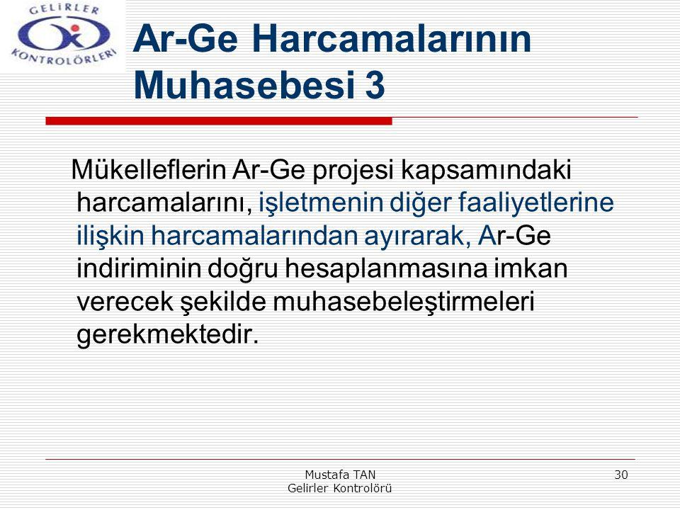 Mustafa TAN Gelirler Kontrolörü 30 Mükelleflerin Ar-Ge projesi kapsamındaki harcamalarını, işletmenin diğer faaliyetlerine ilişkin harcamalarından ayı