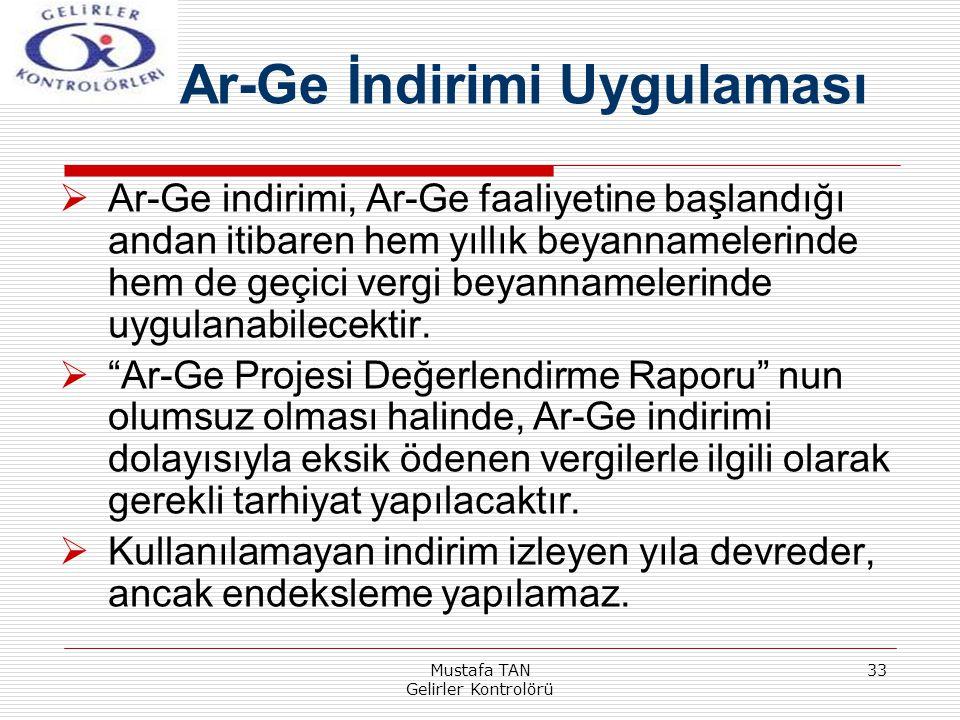 Mustafa TAN Gelirler Kontrolörü 33  Ar-Ge indirimi, Ar-Ge faaliyetine başlandığı andan itibaren hem yıllık beyannamelerinde hem de geçici vergi beyan