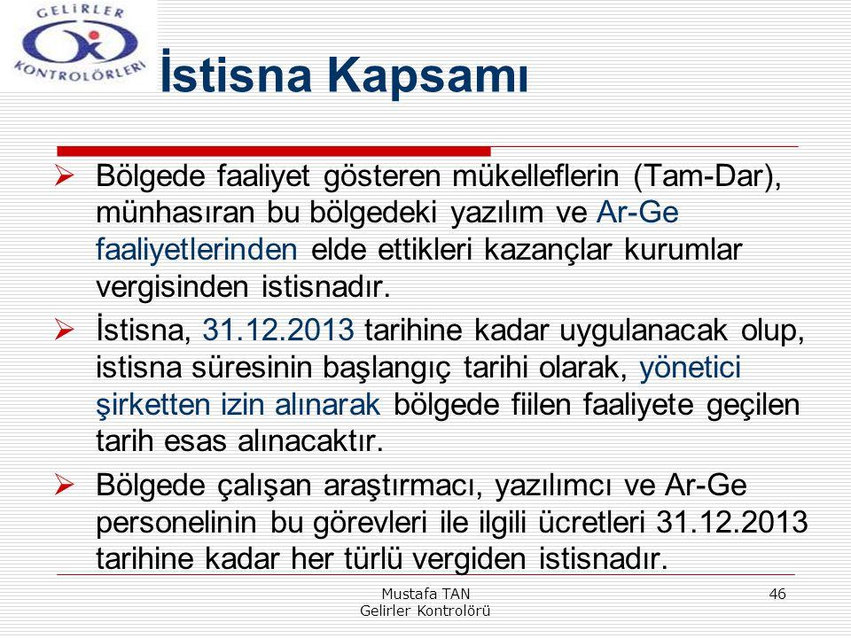 Mustafa TAN Gelirler Kontrolörü 46  Bölgede faaliyet gösteren mükelleflerin (Tam-Dar), münhasıran bu bölgedeki yazılım ve Ar-Ge faaliyetlerinden elde