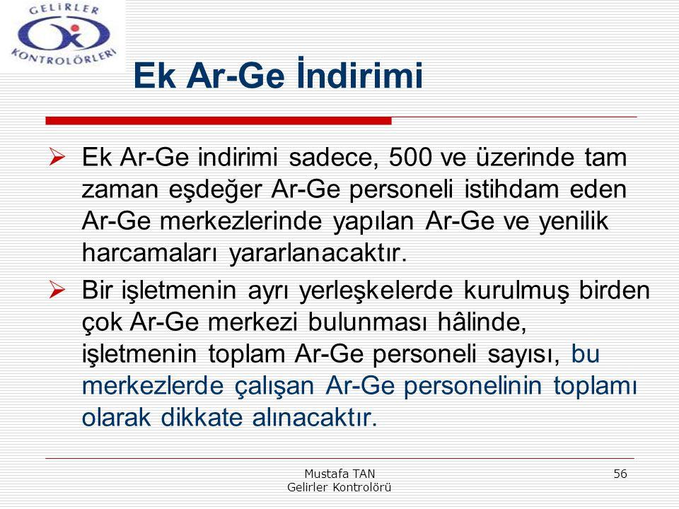 Mustafa TAN Gelirler Kontrolörü 56  Ek Ar-Ge indirimi sadece, 500 ve üzerinde tam zaman eşdeğer Ar-Ge personeli istihdam eden Ar-Ge merkezlerinde yap
