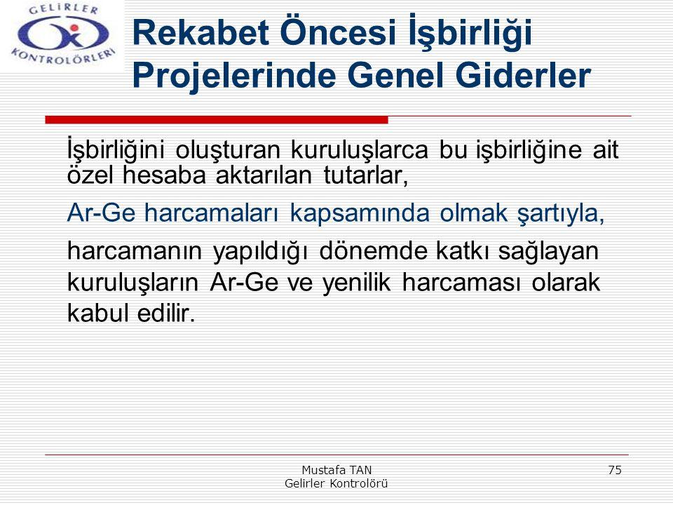Mustafa TAN Gelirler Kontrolörü 75 İşbirliğini oluşturan kuruluşlarca bu işbirliğine ait özel hesaba aktarılan tutarlar, Ar-Ge harcamaları kapsamında