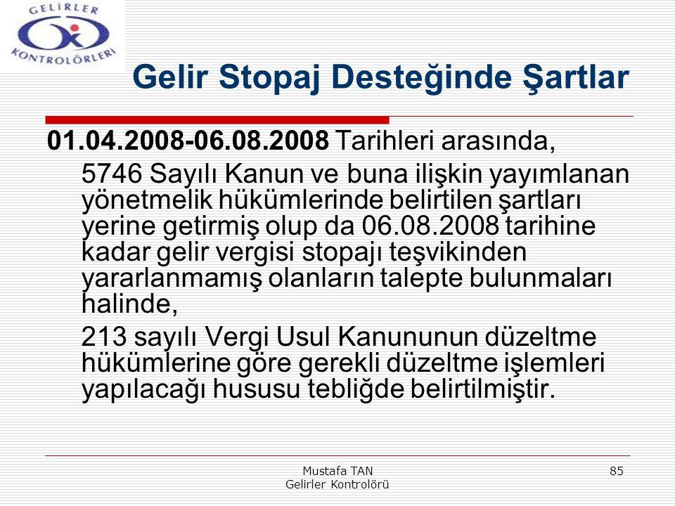 Mustafa TAN Gelirler Kontrolörü 85 01.04.2008-06.08.2008 Tarihleri arasında, 5746 Sayılı Kanun ve buna ilişkin yayımlanan yönetmelik hükümlerinde beli