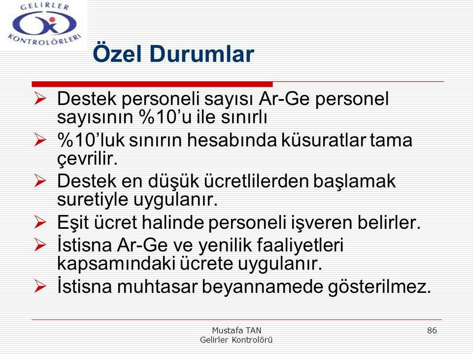 Mustafa TAN Gelirler Kontrolörü 86  Destek personeli sayısı Ar-Ge personel sayısının %10'u ile sınırlı  %10'luk sınırın hesabında küsuratlar tama çe