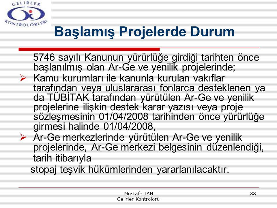 Mustafa TAN Gelirler Kontrolörü 88 5746 sayılı Kanunun yürürlüğe girdiği tarihten önce başlanılmış olan Ar-Ge ve yenilik projelerinde;  Kamu kurumlar