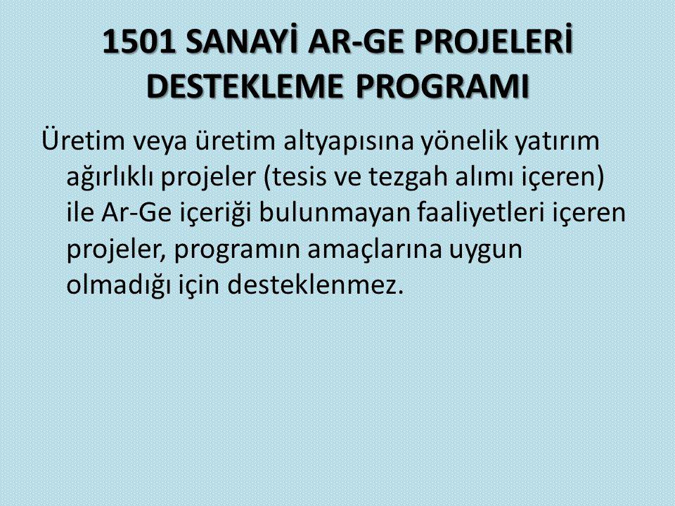 1501 SANAYİ AR-GE PROJELERİ DESTEKLEME PROGRAMI Üretim veya üretim altyapısına yönelik yatırım ağırlıklı projeler (tesis ve tezgah alımı içeren) ile A