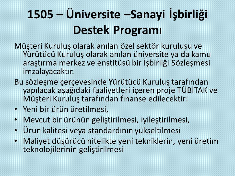 1505 – Üniversite –Sanayi İşbirliği Destek Programı Müşteri Kuruluş olarak anılan özel sektör kuruluşu ve Yürütücü Kuruluş olarak anılan üniversite ya